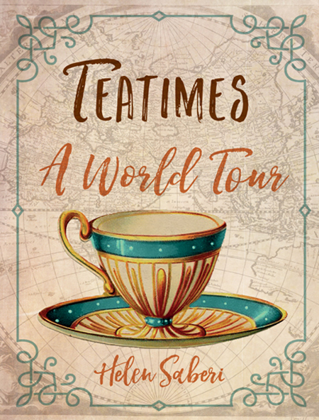 TEATIMES: A WORLD TOUR BY HELEN SABERI (BOOK REVIEW)