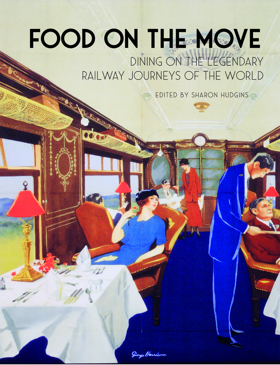 Food on the Move: Dining on the Legendary Railway Journeys of the World Edited by Sharon Hudgins (Book Review)
