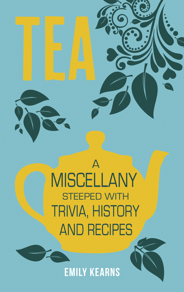 Tea: A Miscellany Steeped with Trivia, History and Recipes (Book Review)