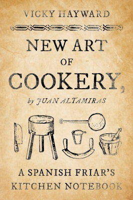 New Art of Cookery by Juan Altamiras – Vicky Hayward (Book Review)